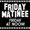 Friday Matinee