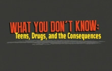 What You Don't Know: Teens, Drugs and the Consequence